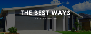 The Best Ways to sell your home fast